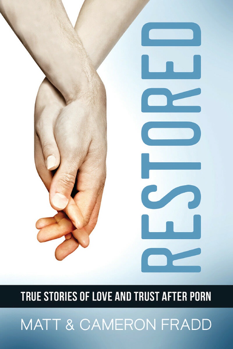 Restored: True Stories of Love and Trust After Porn by Matt & Cameron Fradd