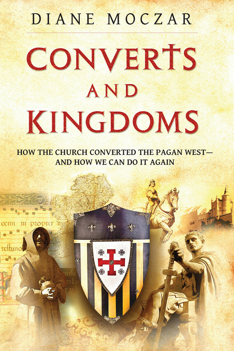 Converts and Kingdoms: How The Church Converted the Pagan West and How we Can do
