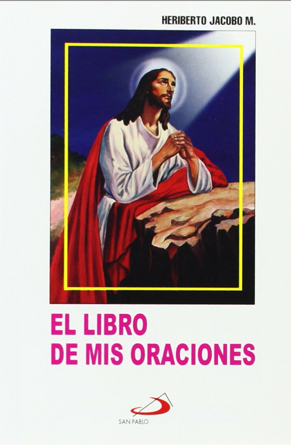 El Libro de Mis Oraciones by Heriberto Jacobo (Con Covertor de Plastico)Original