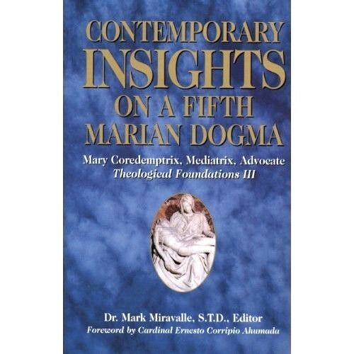 Contemporary Insights on a Fifth Marian Dogma -Mary Coredemptrix Mediatrix Adv..