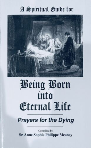 A Spirtual Guide for BEING BORN INTO ETERNAL LIFE: Prayers for the Dying - Book