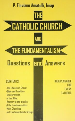 The Catholic Church and Fundamentalism- 100+ Questions with Biblical Answers
