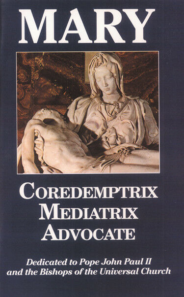 Mary: Coredemptrix, Mediarix & Advocate - Theological Study about Mary's role...