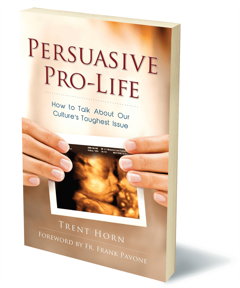 Persuasive Pro Life: How to Talk about Abortion by Trent Horn