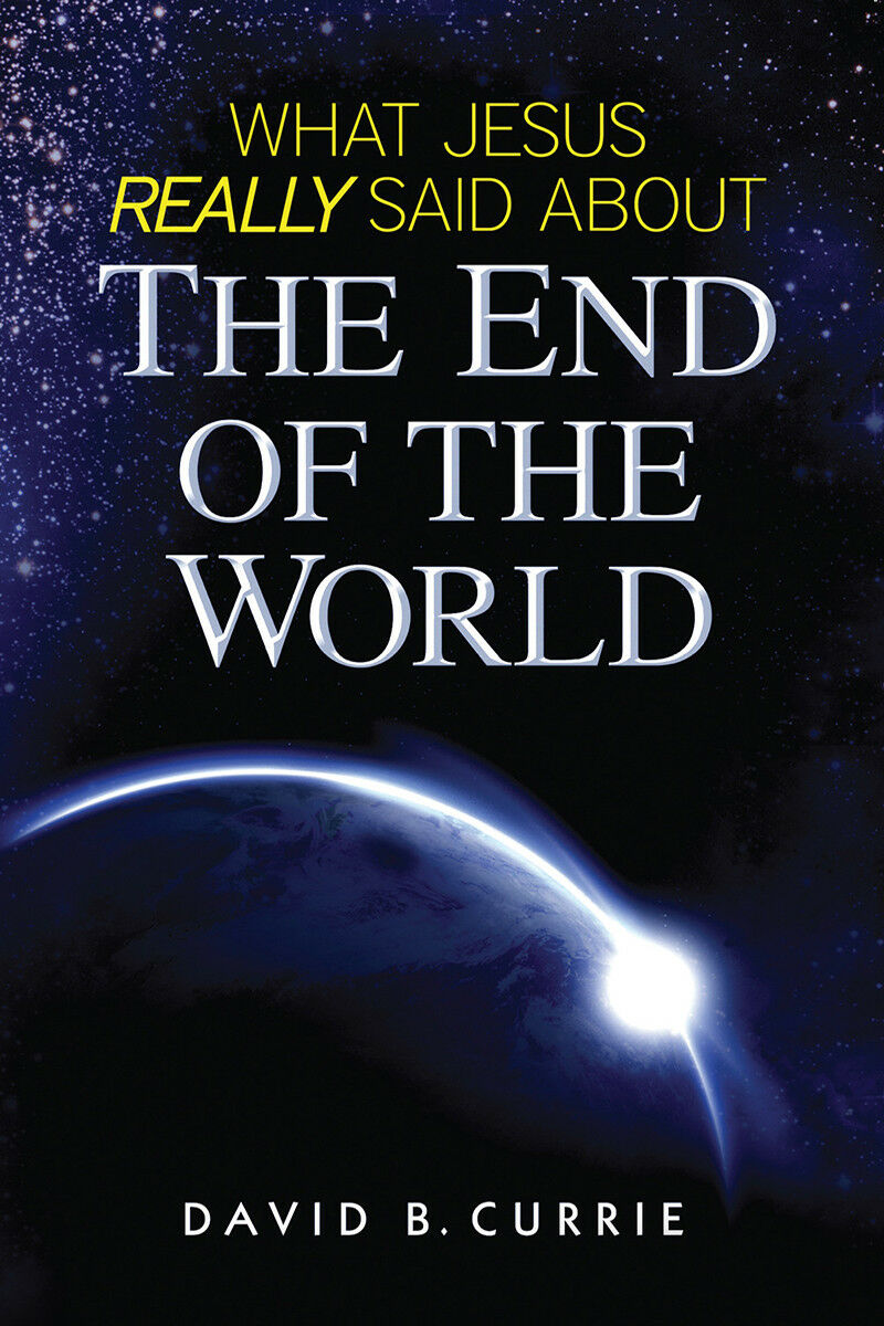 What Jesus Really Said About The End of The World by David B. Currie (Paperback)