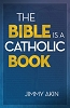 The Bible is a Catholic Book by Jimmy Akin