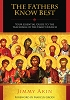 The Fathers Know Best: Your Essential Guide to the Early Church Fathers by Jimmy Akin